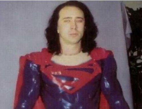 The industry is undecided as to whether this photo is genuine or not, but the prospect of Nicolas Cage as Superman was real enough.  I'm scared too...